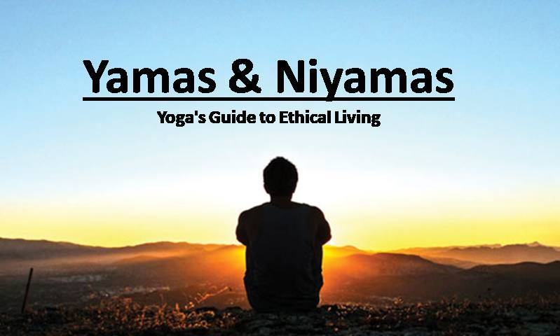 Yamas and Niyamas - Yoga Guide to Ethical Living